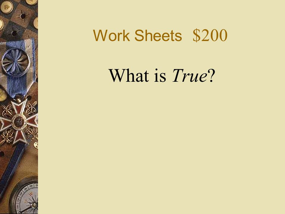 Work Sheets $200 What is True