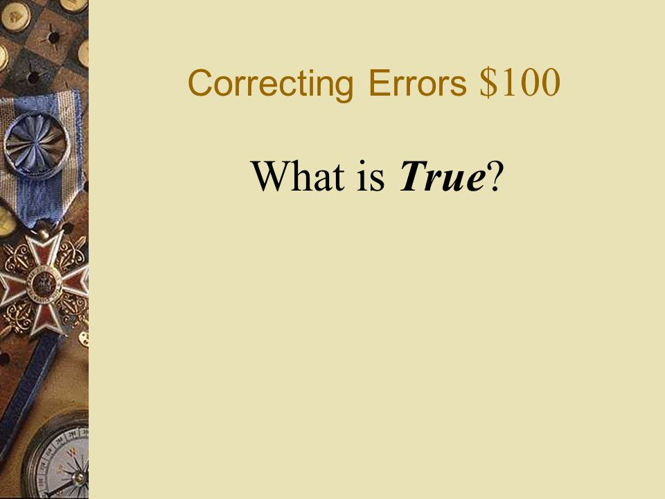 Correcting Errors $100 What is True