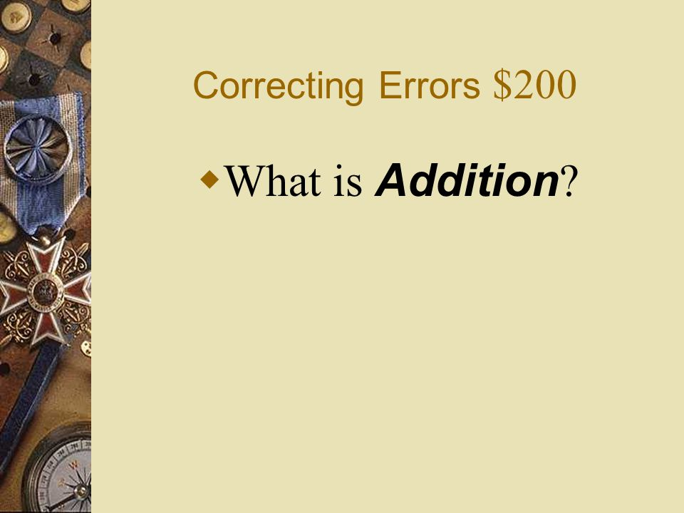 Correcting Errors $200 What is Addition
