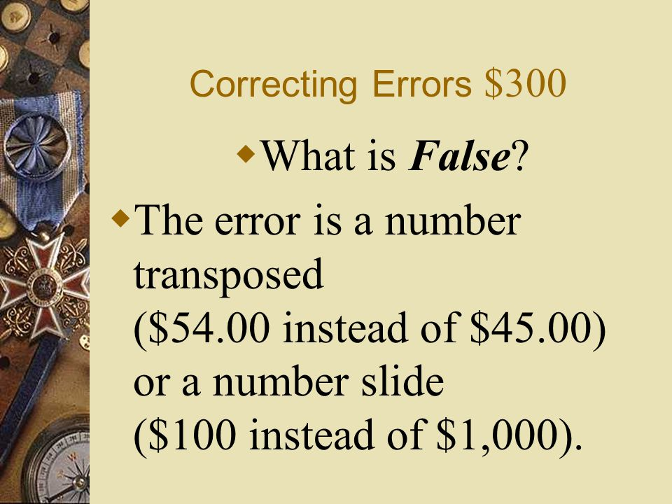 Correcting Errors $300 What is False.
