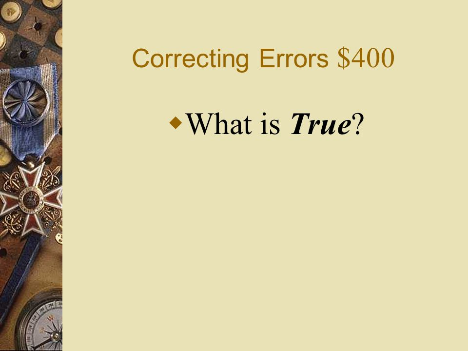 Correcting Errors $400 What is True