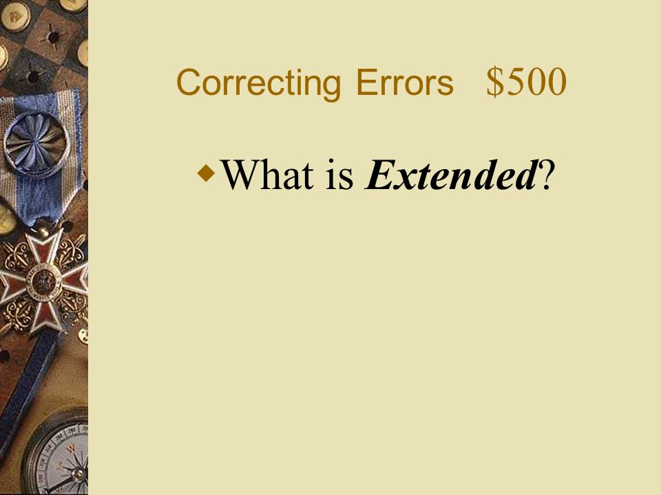 Correcting Errors $500 What is Extended