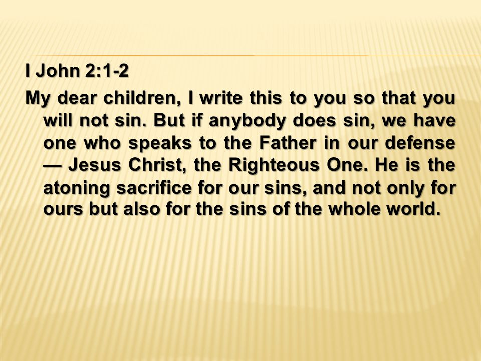 I John 2:1-2 My dear children, I write this to you so that you will not sin.