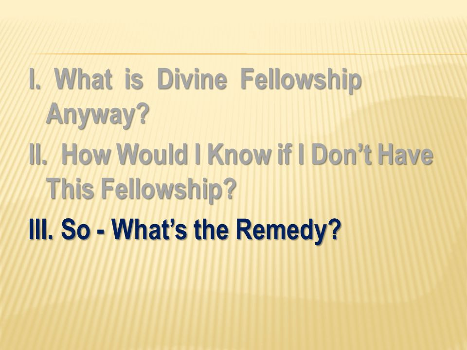 I. What is Divine Fellowship Anyway. II