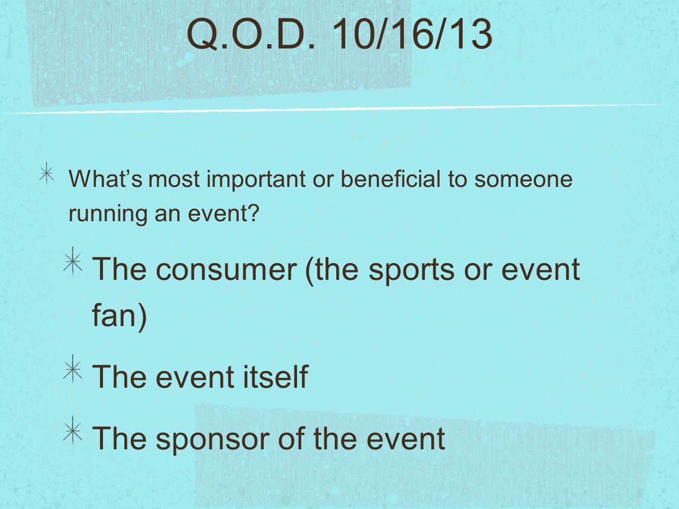 Q.O.D. 10/16/13 The consumer (the sports or event fan)
