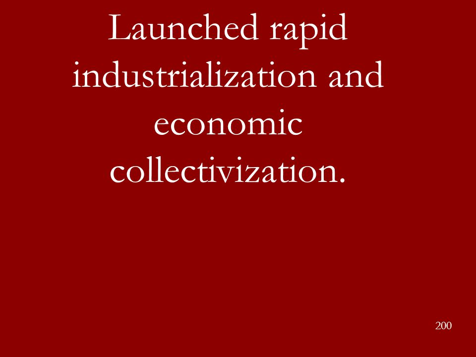 Launched rapid industrialization and economic collectivization.