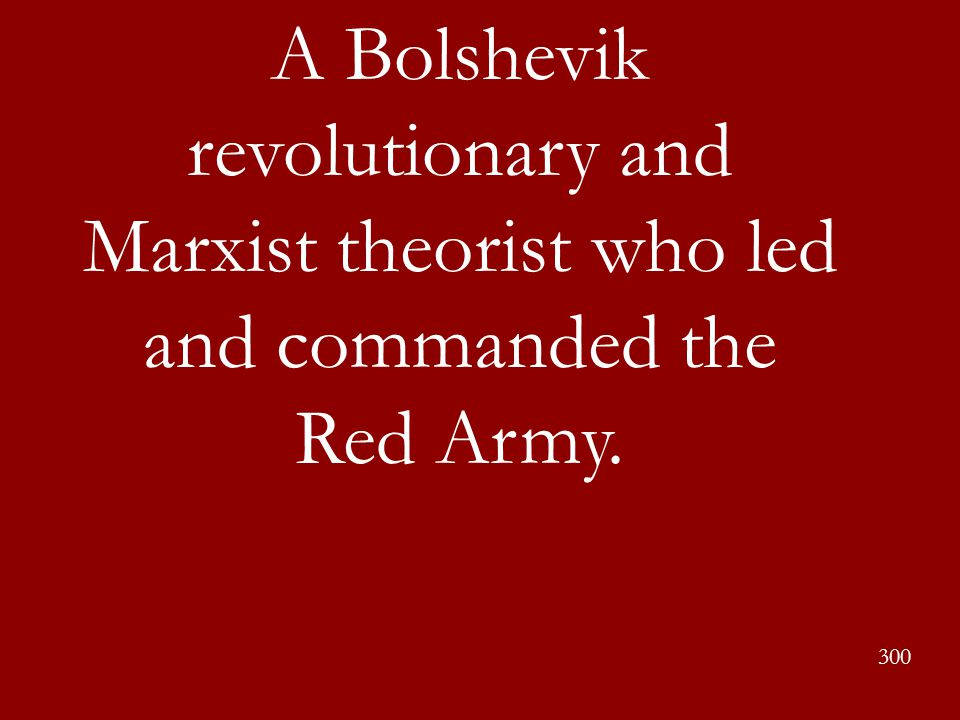 A Bolshevik revolutionary and Marxist theorist who led and commanded the Red Army.