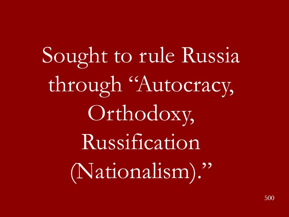 Sought to rule Russia through Autocracy, Orthodoxy, Russification (Nationalism).