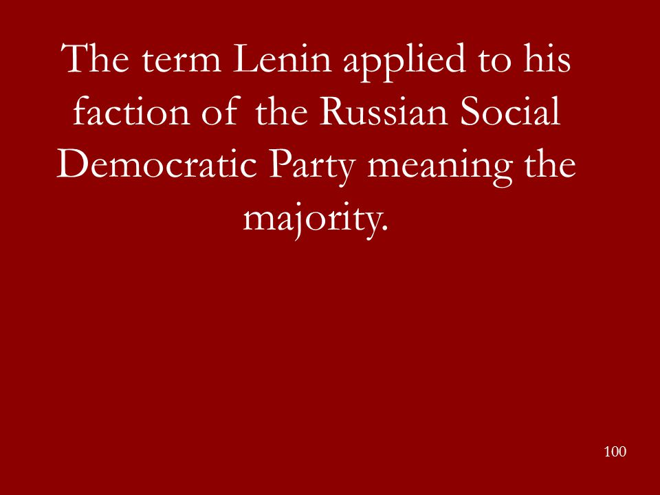 The term Lenin applied to his faction of the Russian Social Democratic Party meaning the majority.