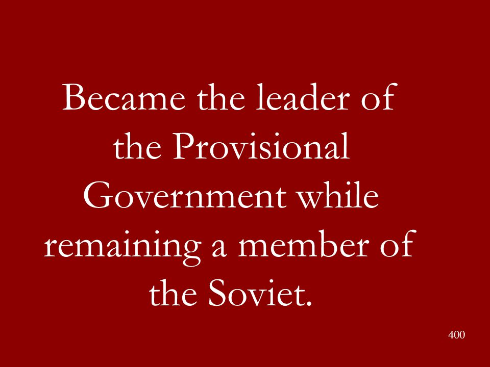 Became the leader of the Provisional Government while remaining a member of the Soviet.