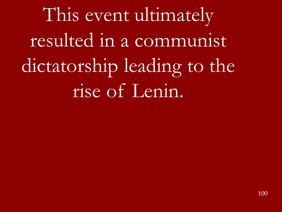 This event ultimately resulted in a communist dictatorship leading to the rise of Lenin.