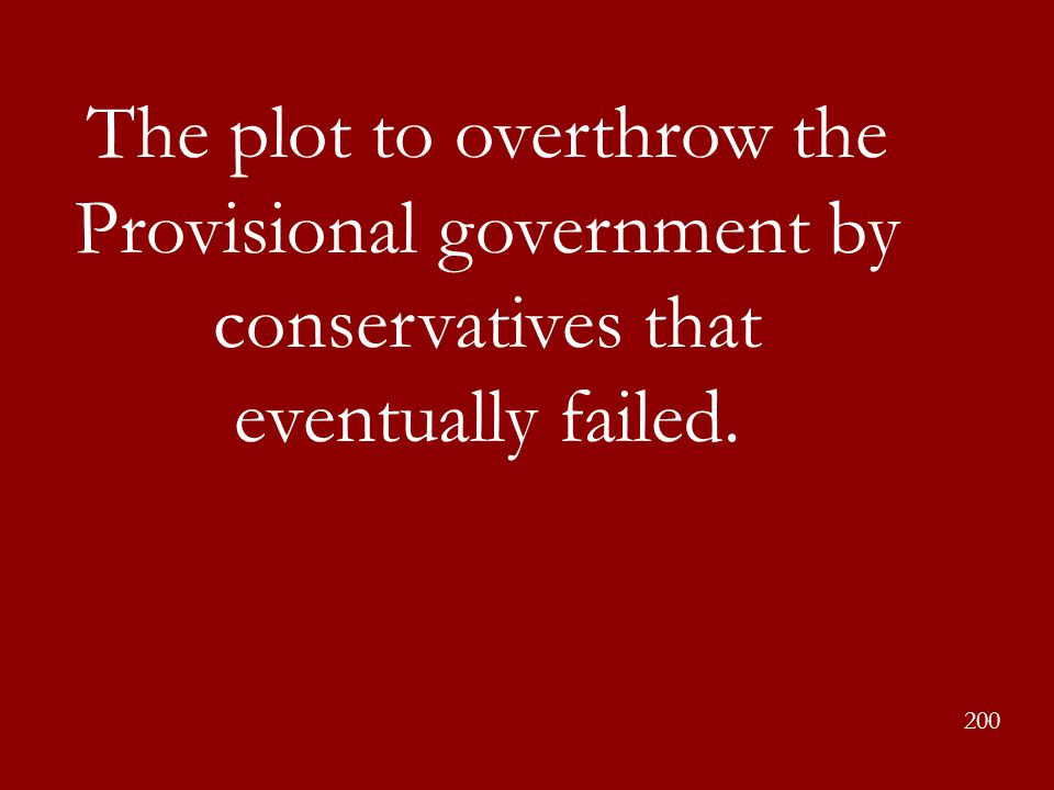 The plot to overthrow the Provisional government by conservatives that eventually failed.