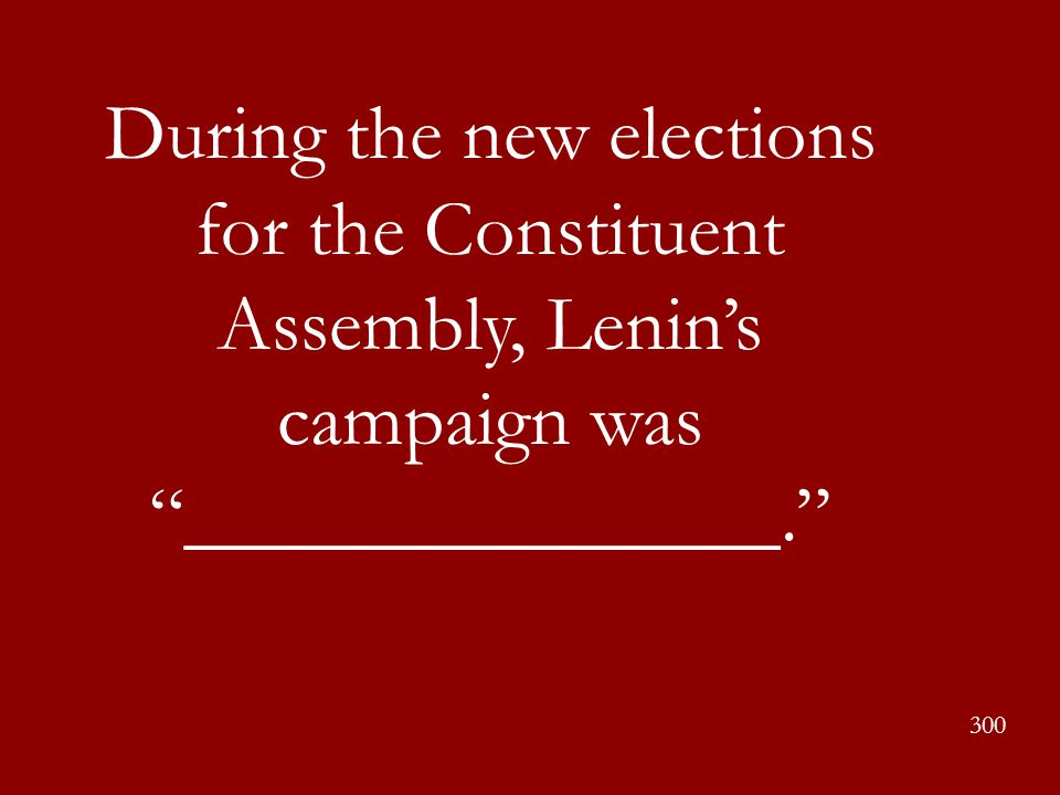 During the new elections for the Constituent Assembly, Lenin's campaign was _______________.