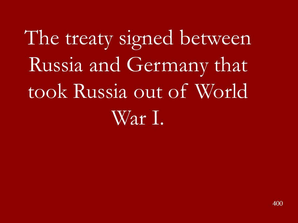 The treaty signed between Russia and Germany that took Russia out of World War I.
