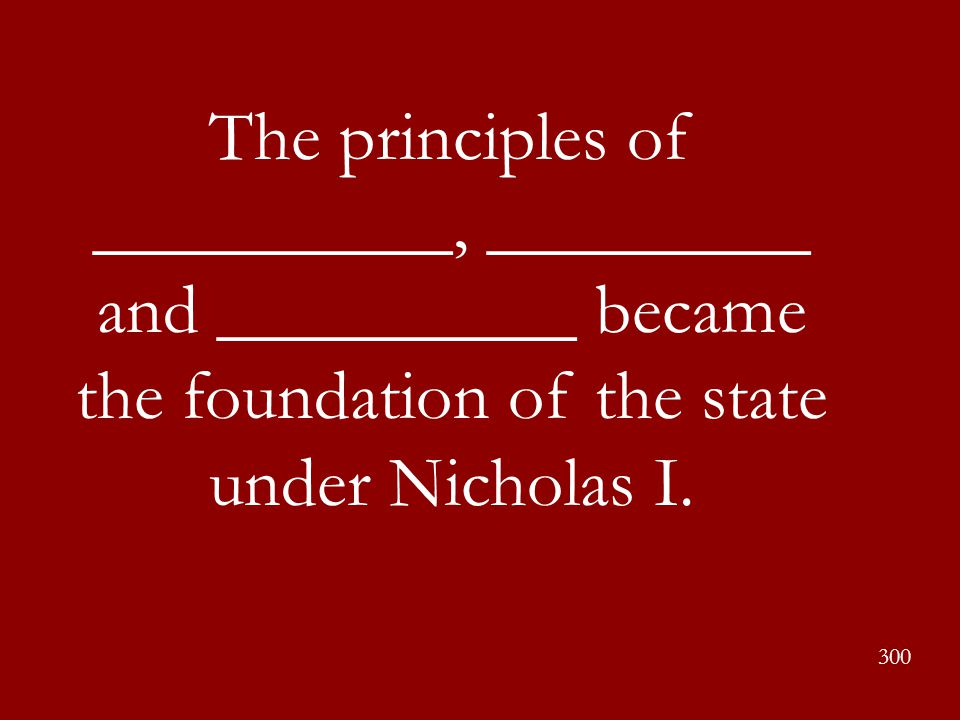 The principles of __________, _________ and __________ became the foundation of the state under Nicholas I.