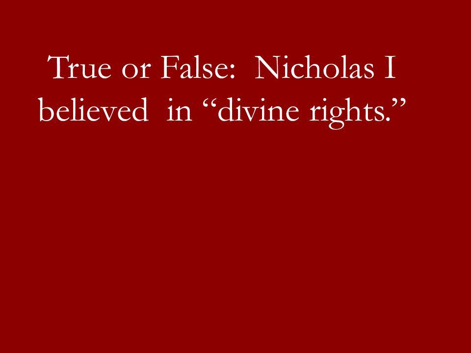 True or False: Nicholas I believed in divine rights.