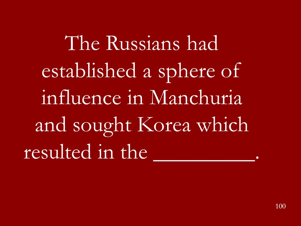 The Russians had established a sphere of influence in Manchuria and sought Korea which resulted in the _________.