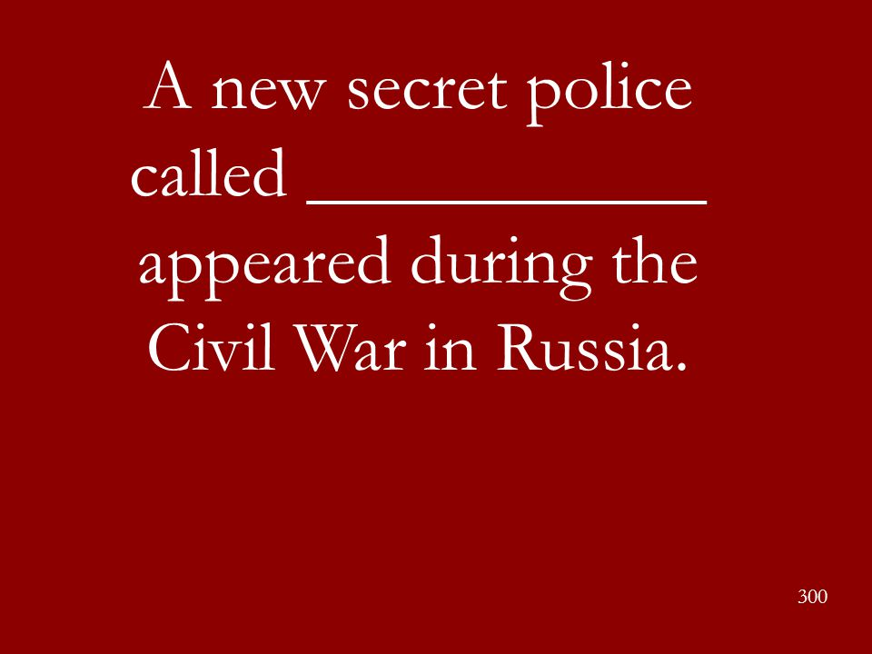 A new secret police called ___________ appeared during the Civil War in Russia.