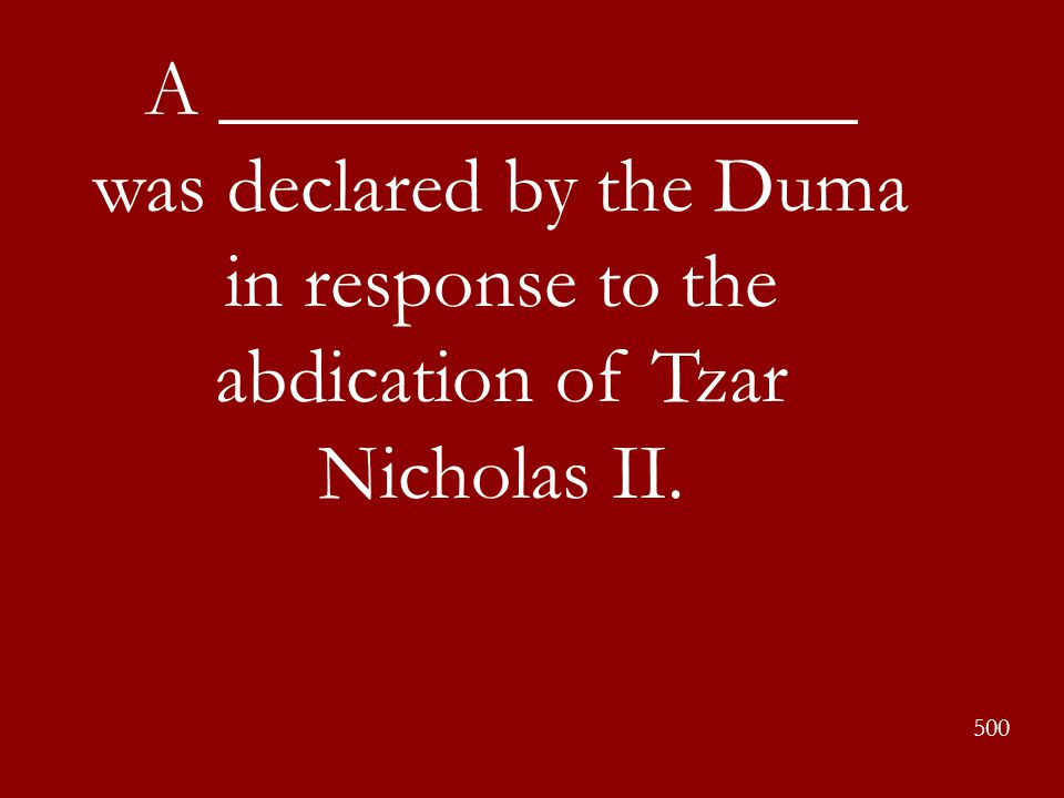 A ________________ was declared by the Duma in response to the abdication of Tzar Nicholas II.