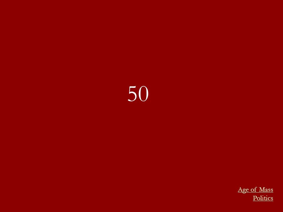 50 Age of Mass Politics