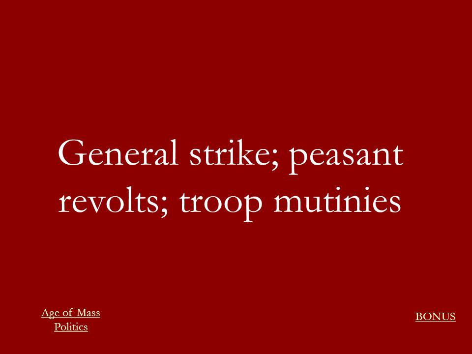 General strike; peasant revolts; troop mutinies