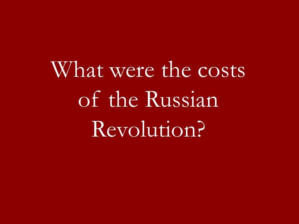 What were the costs of the Russian Revolution