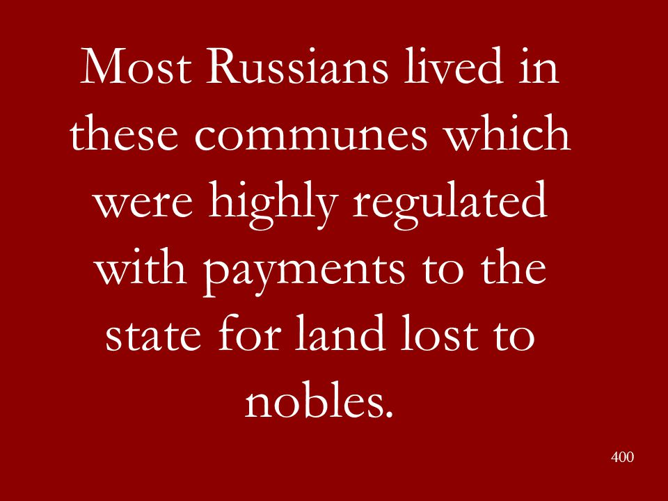 Most Russians lived in these communes which were highly regulated with payments to the state for land lost to nobles.