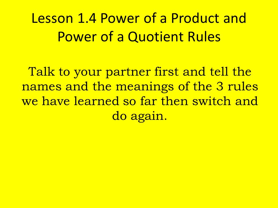 Lesson 1.4 Power of a Product and Power of a Quotient Rules