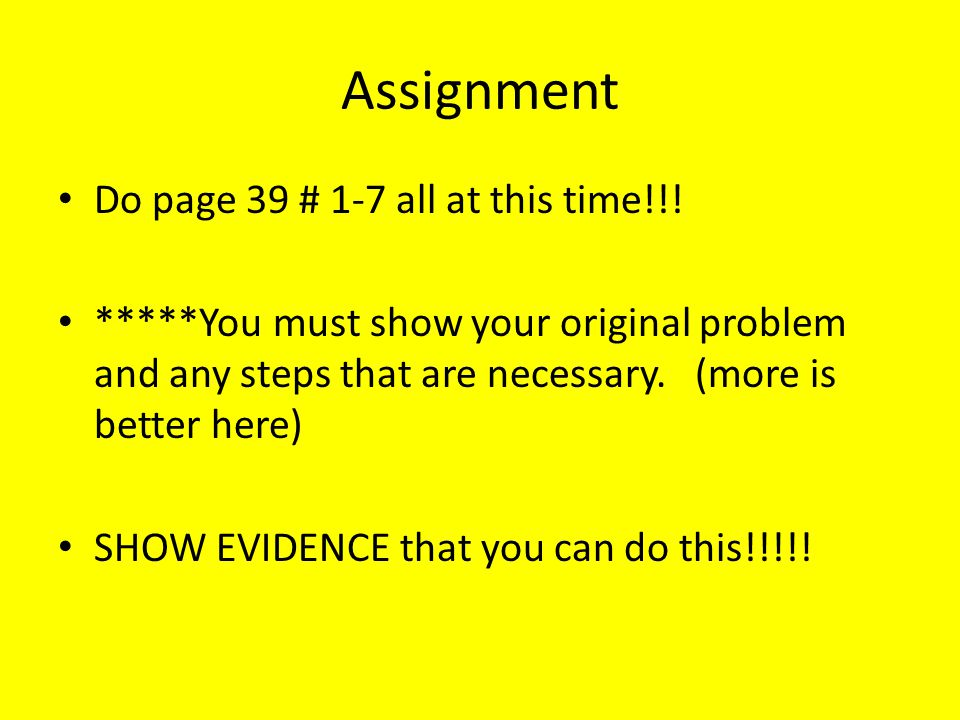 Assignment Do page 39 # 1-7 all at this time!!!