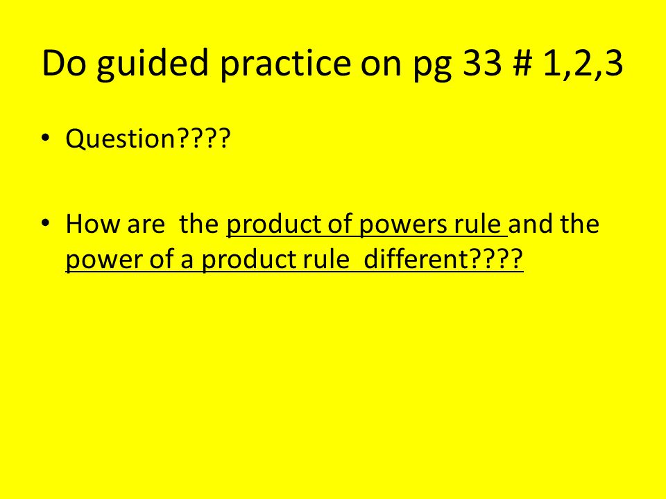 Do guided practice on pg 33 # 1,2,3