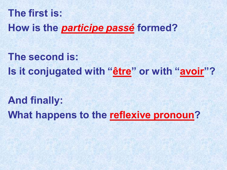 The first is: How is the participe passé formed The second is: Is it conjugated with être or with avoir