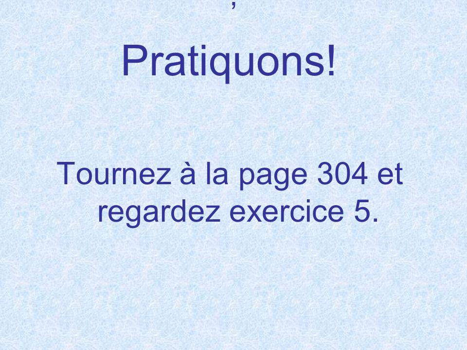 Tournez à la page 304 et regardez exercice 5.