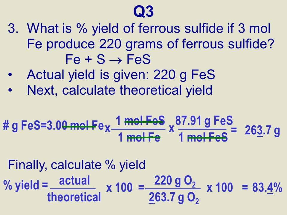 Q3 What is % yield of ferrous sulfide if 3 mol Fe produce 220 grams of ferrous sulfide Fe + S  FeS.