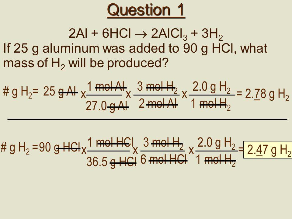 Question 1 2Al + 6HCl  2AlCl3 + 3H2