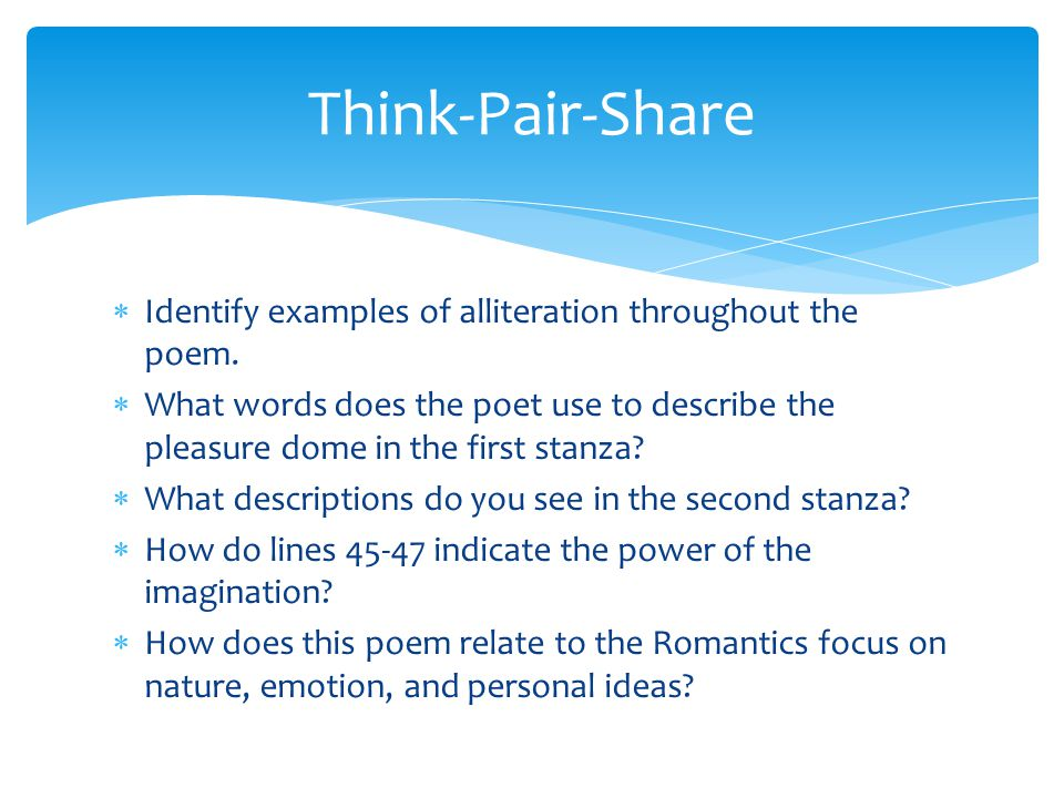 Think-Pair-Share Identify examples of alliteration throughout the poem.