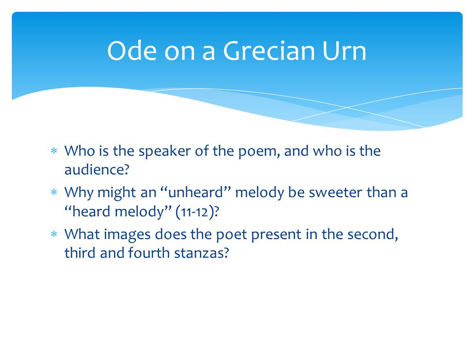 Ode on a Grecian Urn Who is the speaker of the poem, and who is the audience