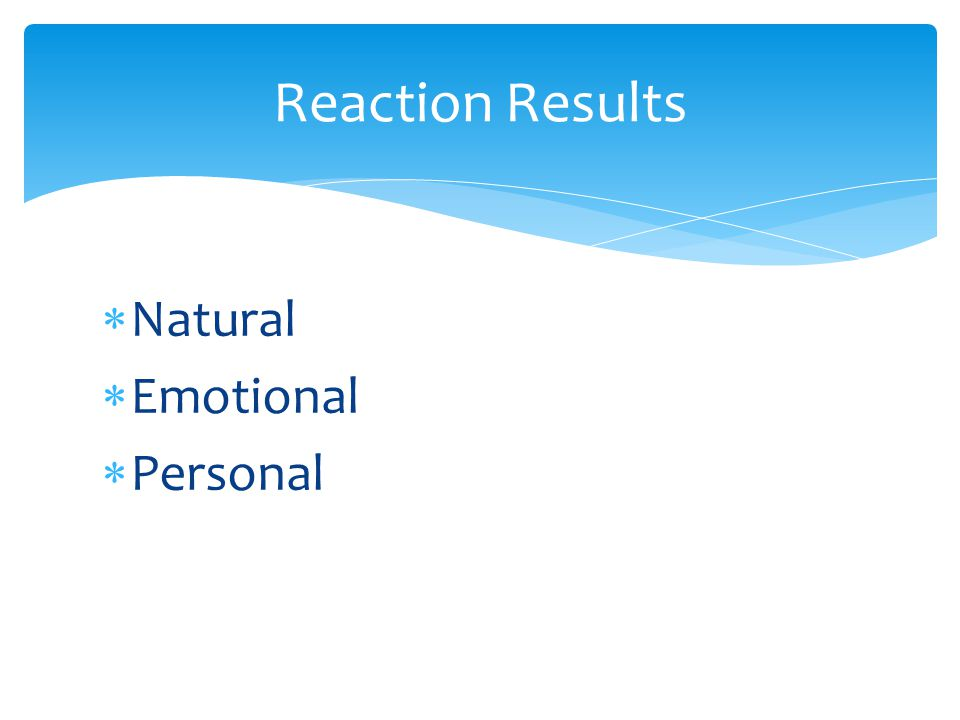 Reaction Results Natural Emotional Personal