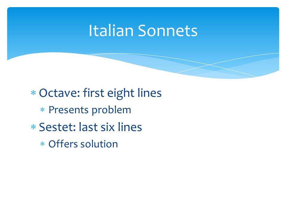 Italian Sonnets Octave: first eight lines Sestet: last six lines