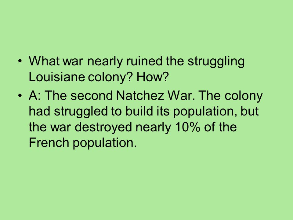 What war nearly ruined the struggling Louisiane colony How