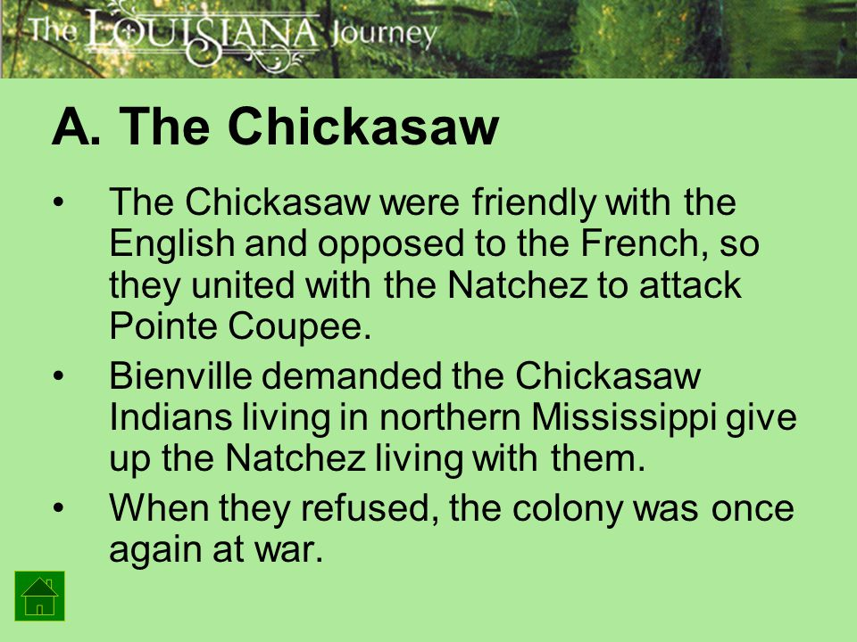 A. The Chickasaw The Chickasaw were friendly with the English and opposed to the French, so they united with the Natchez to attack Pointe Coupee.