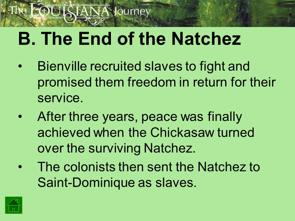B. The End of the Natchez Bienville recruited slaves to fight and promised them freedom in return for their service.