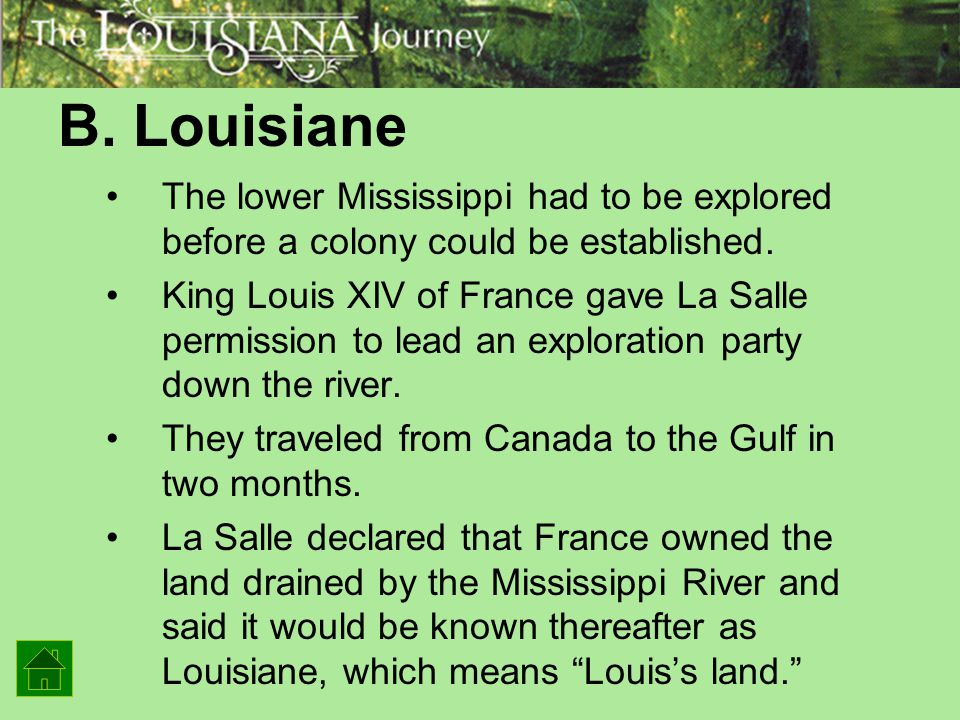 B. Louisiane The lower Mississippi had to be explored before a colony could be established.