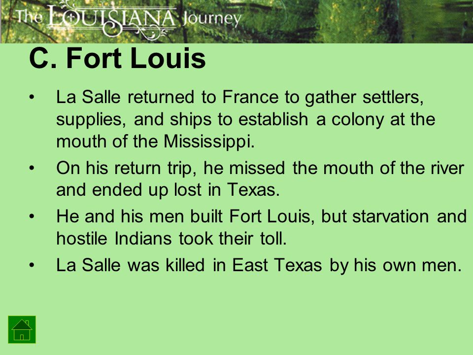 C. Fort Louis La Salle returned to France to gather settlers, supplies, and ships to establish a colony at the mouth of the Mississippi.