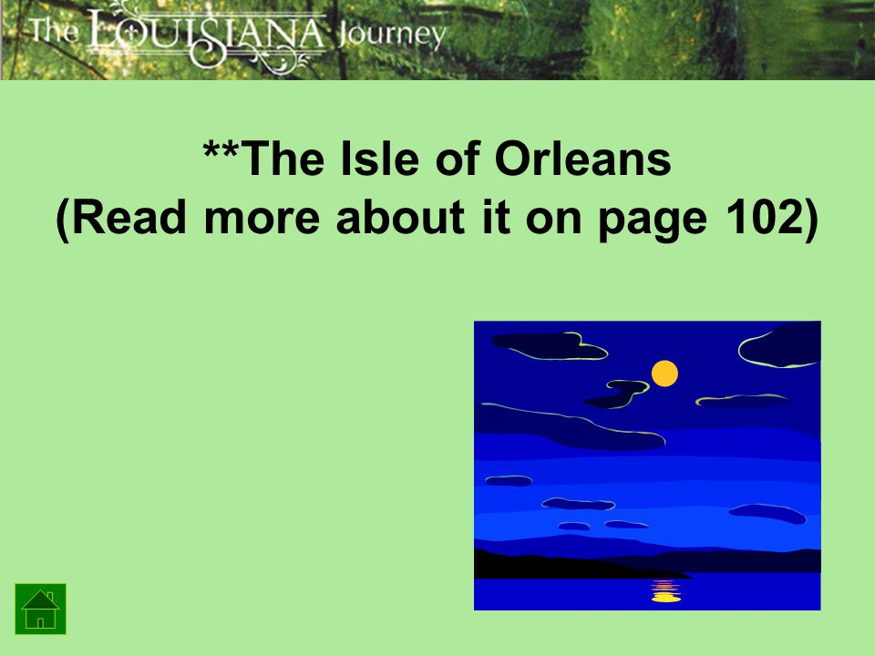 **The Isle of Orleans (Read more about it on page 102)