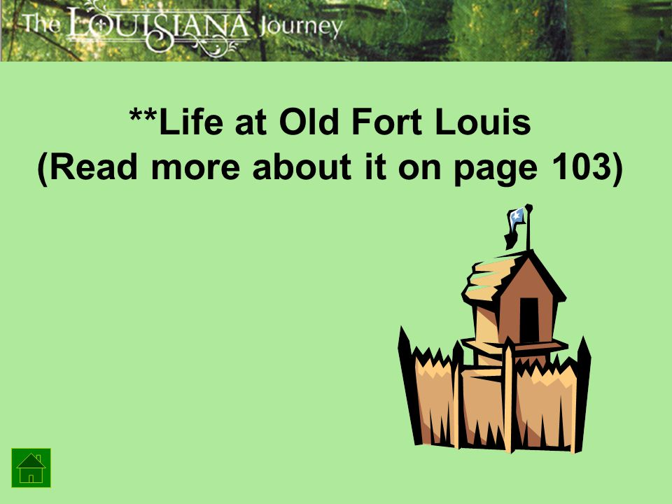 **Life at Old Fort Louis (Read more about it on page 103)