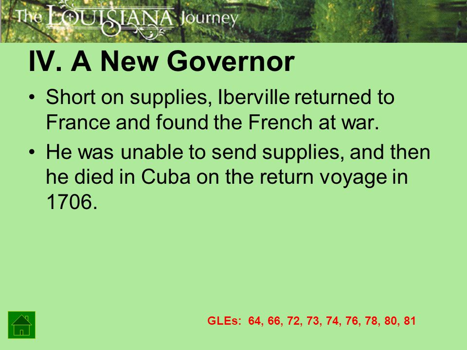 IV. A New Governor Short on supplies, Iberville returned to France and found the French at war.
