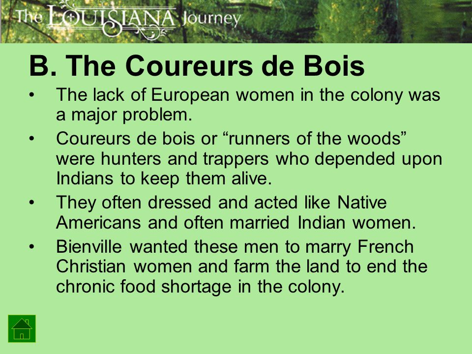 B. The Coureurs de Bois The lack of European women in the colony was a major problem.
