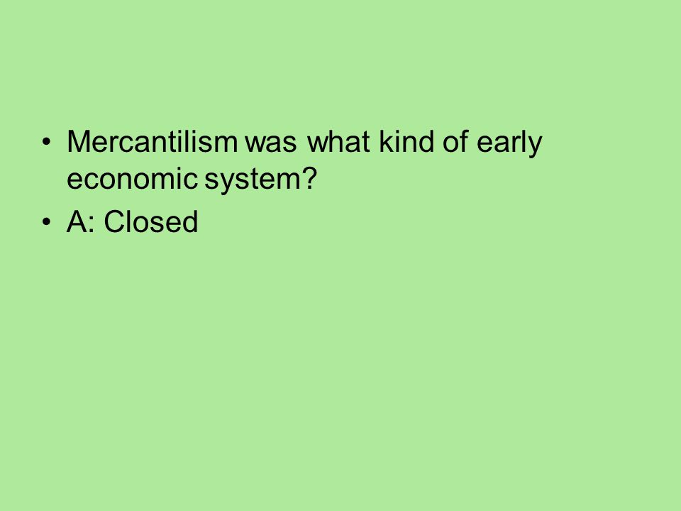 Mercantilism was what kind of early economic system