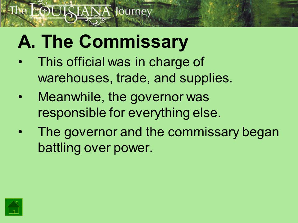 A. The Commissary This official was in charge of warehouses, trade, and supplies. Meanwhile, the governor was responsible for everything else.