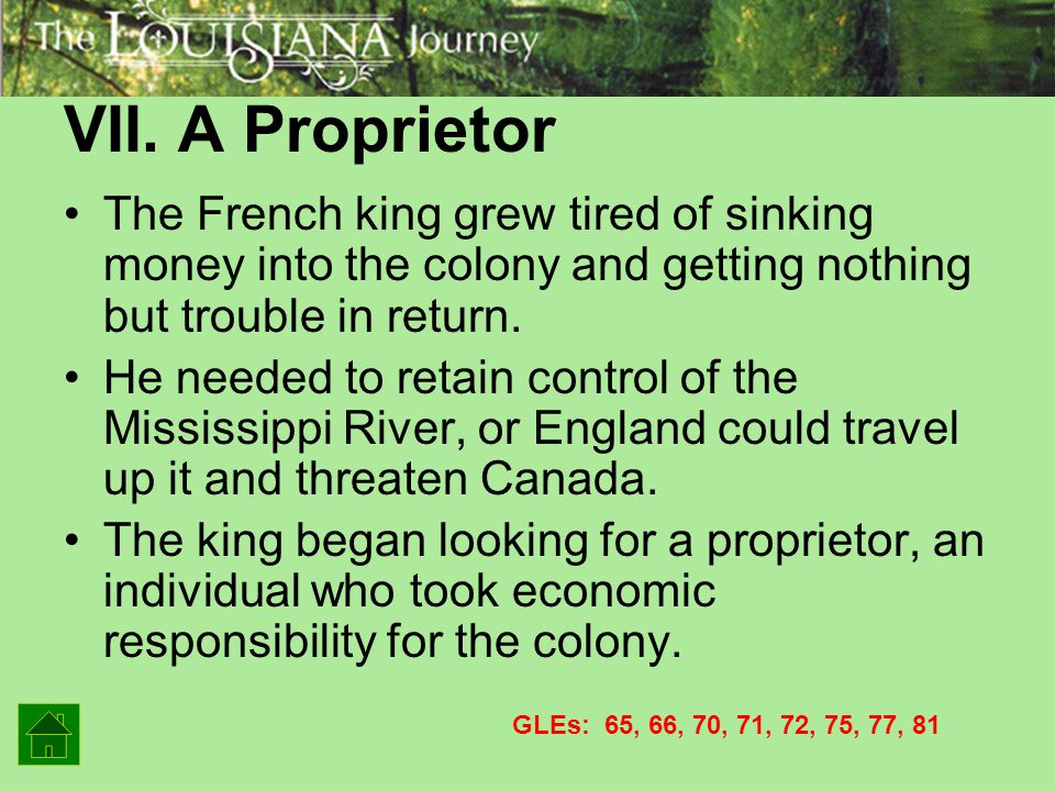 VII. A Proprietor The French king grew tired of sinking money into the colony and getting nothing but trouble in return.